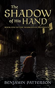 [Benjamin Patterson]のThe Shadow of His Hand: Book One of the Markulian Prophecies (English Edition)