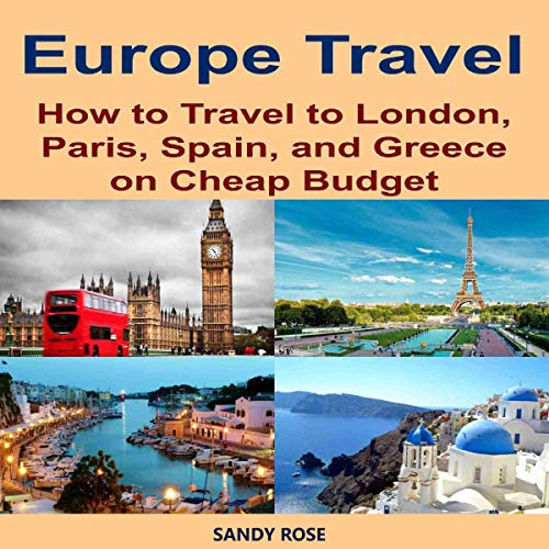 Europe Travel: How to Travel to London, Paris, Spain, and Greece on Cheap Budget audiobook cover art