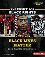 Black Lives Matter: From Hashtag to the Streets (The Fight for Black Rights)