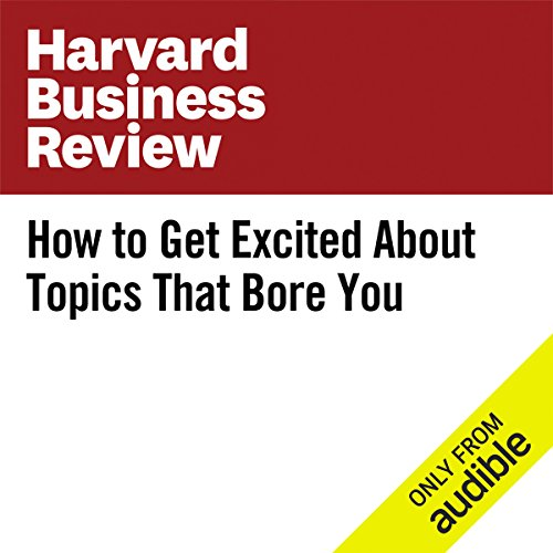 How to Get Excited About Topics That Bore You audiobook cover art
