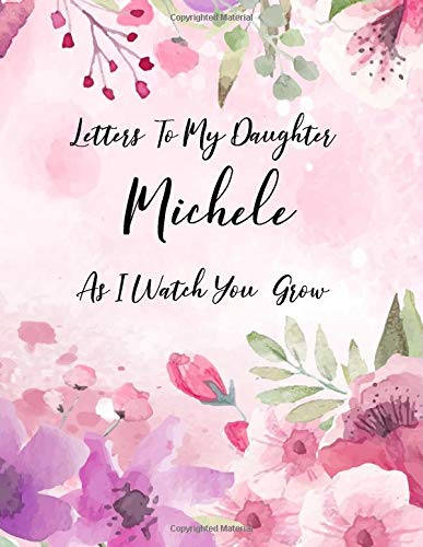 Michele: Letters To My Daughter as I Watch You Grow Personalized Journal...