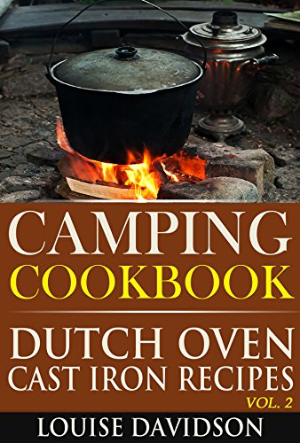 Camping Cookbook: Dutch Oven Cast Iron Recipes Vol. 2 (Camp Cooking Book 6)