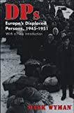 DPs: Europe s Displaced Persons, 1945–51