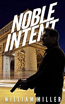 Noble Intent (Jake Noble Series Book 3) by [William Miller]