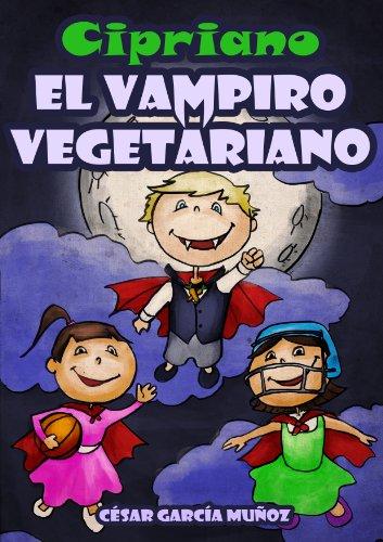 Cipriano, el vampiro vegetariano. Novela infantil ilustrada (8 a 12 años)