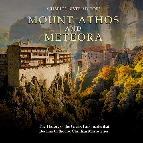 Mount Athos and Meteora: The History of the Greek Landmarks That Became Orthodox Christian Monasteries cover art