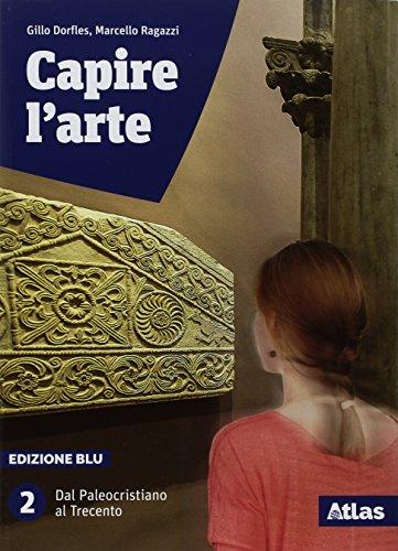 Capire l'arte. Edizione blu. Con studi di architettura. Per le Scuole superiori. Con ebook. Con espansione online. Dal paleocristiano al Trecento (Vol. 2)