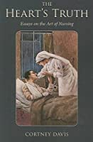 The Heart's Truth: Essays on the Art of Nursing (Literature and Medicine)