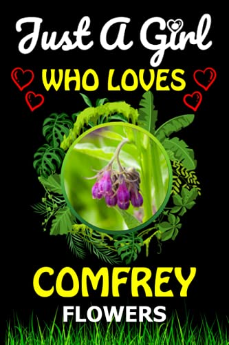Just a Girl Who loves Comfrey Flowers: Blank Lined Composition Notebook Gift For Comfrey Flower Lover Girlfriend, Sister And Mom To Write In For Notes/Best Funny Gift Ideas For Comfrey Lover Birthday