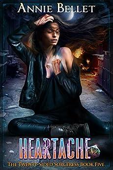 Heartache (The Twenty-Sided Sorceress Book 5) by [Annie Bellet]