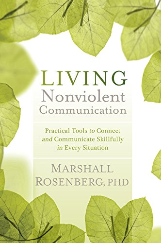 Living Nonviolent Communication: Practical Tools to Connect and Communicate Skillfully in Every Situation (English Edition)