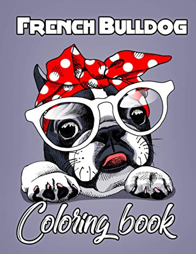 French Bulldog Coloring Book: A Cute French Bulldog Coloring Books for French Bulldog Owner, Best Gift for French Bulldog Lovers