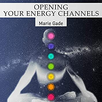 Opening Your Energy Channels: Complete Chakra Activation