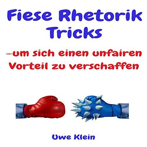 Fiese Rhetorik Tricks [Mean Rhetoric Tricks]: -um Sich Einen Unfairen Vorteil Zu Verschaffen [-To Get Yourself an Unfair Advantage]