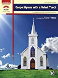 Gospel Hymns with a Velvet Touch: 10 Elegant Settings of Beloved Hymns (Sacred Performer Collections)