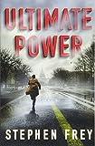 Ultimate Power: A Thriller - Stephen Frey