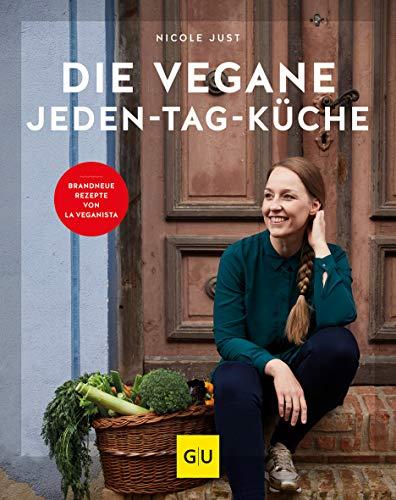 Die vegane Jeden-Tag-Küche: Brandneue Rezepte von La Veganista