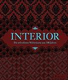 Interior: Die stilvollsten Wohnräume aus 100 Jahren - Mit 450 Abbildungen und exquisitem Stoffbezug...