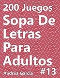 Sopa De Letras Para Adultos 13: 200 Juegos (200 Sopa De Letras Para Adultos)