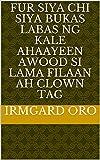 fur siya chi siya bukas labas ng kale ahaayeen Awood si lama filaan ah clown tag (Italian Edition)