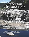 Jefferson City and Cole County Missouri Fishing & Floating Guide Book: Complete fishing and floating information for Cole County Missouri (Missouri Fishing & Floating Guide Books)