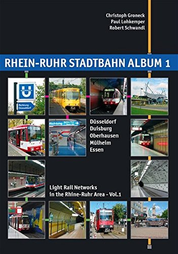 Rhein-Ruhr Stadtbahn Album 1: Düsseldorf, Duisburg, Oberhausen, Mülheim, Essen: Light Rail Networks in the Rhine-Ruhr Area (Nahverkehr in Deutschland /Urban Transport in Germany)