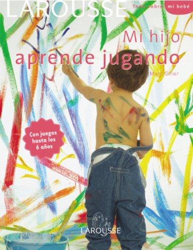 Mi Hijo Aprende Jugando My Son Learns Playing Todo Sobre Mi Bebe All About My Baby Spanish Edition