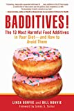 Badditives!: The 13 Most Harmful Food Additives in Your Diet?and How to Avoid Them...
