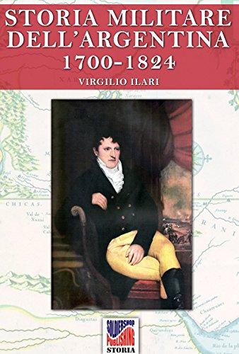 Storia Militare dell'Argentina 1700-1824 vol. 1 (Italian Edition)