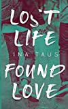 Lost Life Found Love - Ina Taus
