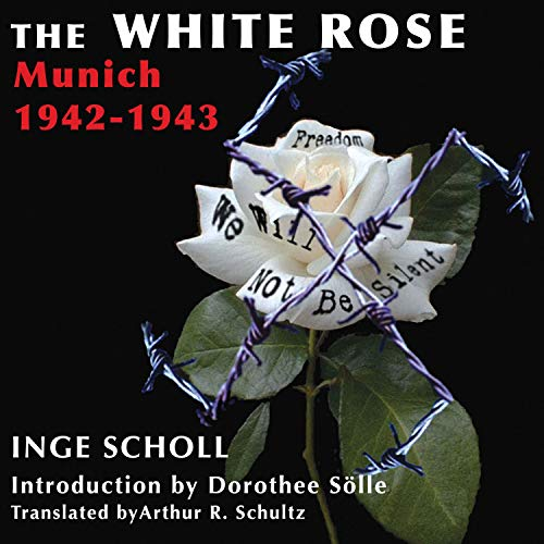 The White Rose: Munich, 1942-1943 Audiobook By Inge Scholl cover art