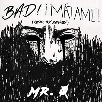 Bad! (¡Mátame!)