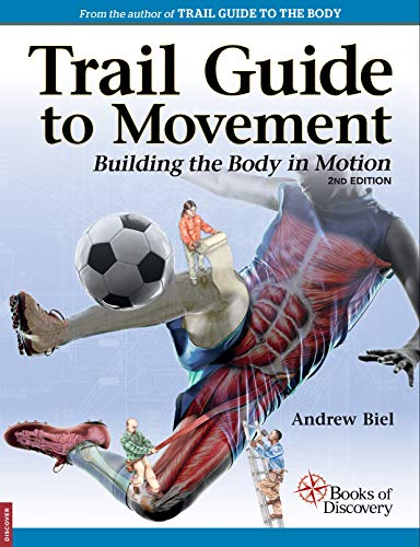 Compare Textbook Prices for Trail Guide to Movement: Bulding the Body in Motion 2nd ed. Edition ISBN 9780998785059 by Biel, Andrew