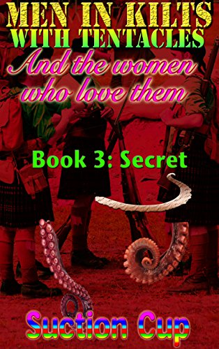 Men In Kilts With Tentacles and The Women Who Love Them - Book 3: Secret (M/F Erotic Romance Sci-fi/Fantasy) (English Edition)