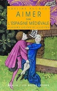 Aimer Dans l'Espagne Medievale: Plaisirs Licites Et Illicites