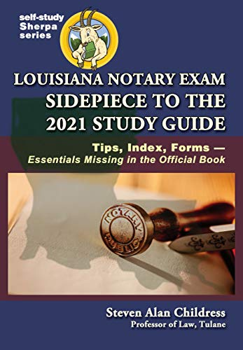 Louisiana Notary Exam Sidepiece to the 2021 Study Guide: Tips, Index, Forms—Essentials Missing in the Official Book (Self-Study Sherpa Series) (English Edition)