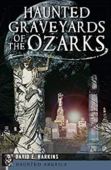 Haunted Graveyards of the Ozarks (Haunted America) by [David E. Harkins]