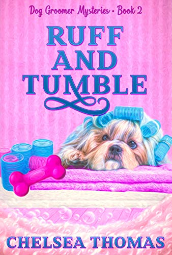Ruff and Tumble (Dog Groomer Mysteries Book 2) by [Chelsea Thomas]