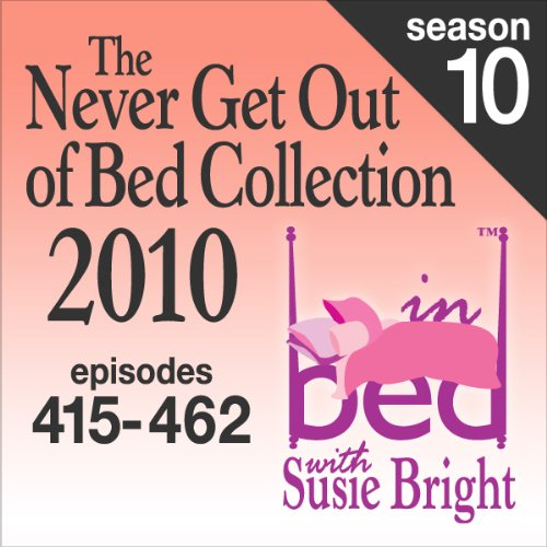 The Never Get Out of Bed Collection: 2010 In Bed With Susie Bright — Season 10 cover art