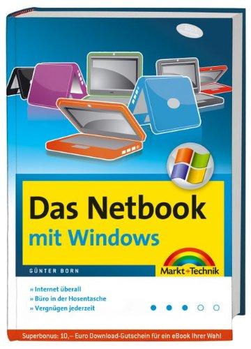 Das Netbook - mit Windows - für alle Mini-Notebooks und UMPCs: Internet überall, Büro in der Hosentasche, Vergnügen jederzeit (Kompendium / Handbuch)