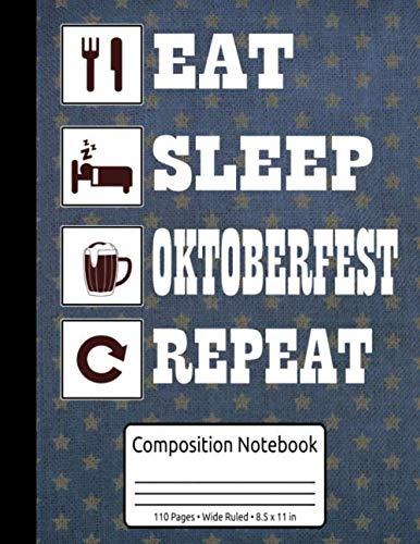 German Bavarian Oktoberfest Book Eat Sleep Oktoberfest Repeat Composition Notebook 110 Pages Wide Ruled 8.5 x 11 in: Oktoberfest Pretzel & Beer Journal