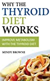 Why the Thyroid Diet Works: Improve Metabolism With The Thyroid Diet