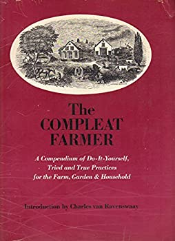 Paperback The Compleat Farmer: A Compendium of Do-It-Yourself, Tried and True Practices for the Farm, Garden, and Household Book