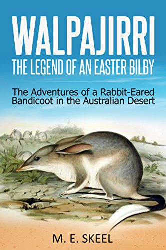 Book: Walpajirri - The Legend of an Easter Bilby - The Adventures of a Rabbit-Eared Bandicoot in the Australian Desert by M.E. Skeel