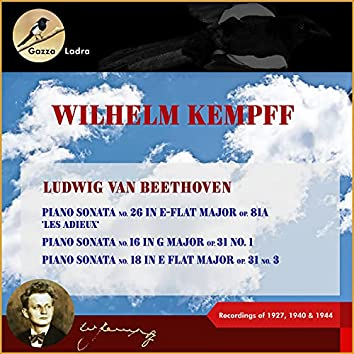 Ludwig van Beethoven: Piano Sonata No. 26 in E-Flat Major, Op. 81a, 'Les Adieux' - Piano Sonata No. 16 in G Major, Op. 31, No. 1 - Piano Sonata No. 18 in E Flat Major, Op. 31, No. 3 (Recordings of 1927, 1940 & 1944 (In Memoriam Wilhelm Kempff - 30th date of death))