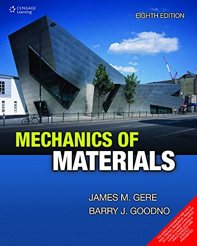 Mechanics of Materials (Gere And Goodno Mechanics Of Materials 8th Edition)
