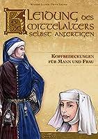 Kleidung des Mittelalters selbst anfertigen - Kopfbedeckungen fuer Mann und Frau