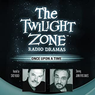 Once Upon a Time     The Twilight Zone Radio Dramas              By:                                                                                                                                 Richard Matheson                               Narrated by:                                                                                                                                 John Rhys-Davies                      Length: 40 mins     15 ratings     Overall 4.1