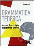 Grammatica tedesca. Manuale di morfologia ed elementi di sintassi. Per le Scuole superiori [Lingua tedesca]