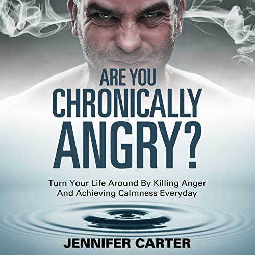 Are You Chronically Angry?: Turn Your Life Around By Killing Anger And Achieving Calmness Everyday audiobook cover art